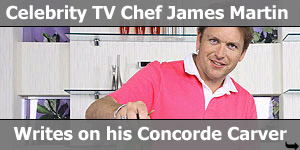 Celebrity TV Chef James Martin writes on his Concorde carver