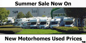 Summer Sale Now On - New Motorhomes Used Prices